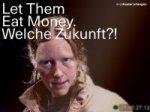 Let Them Eat Money. Welche Zukunft?!