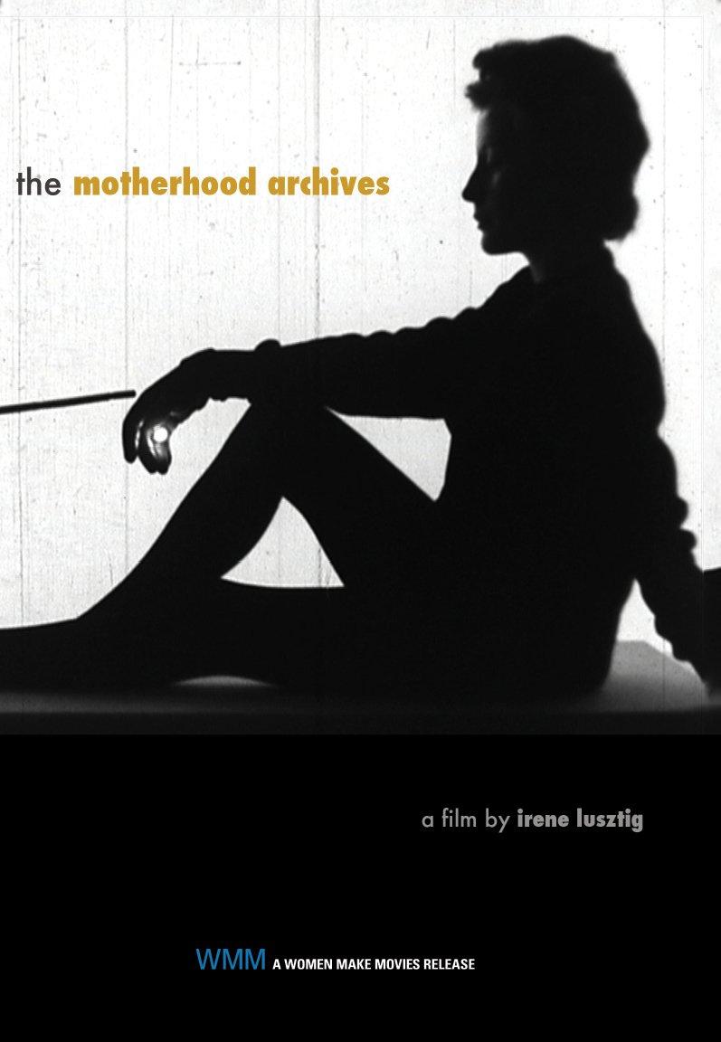 The Motherhood Archives  © Women Make Movies