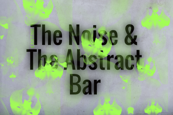 The Noise and the Abstract Bar - © Veranstalter