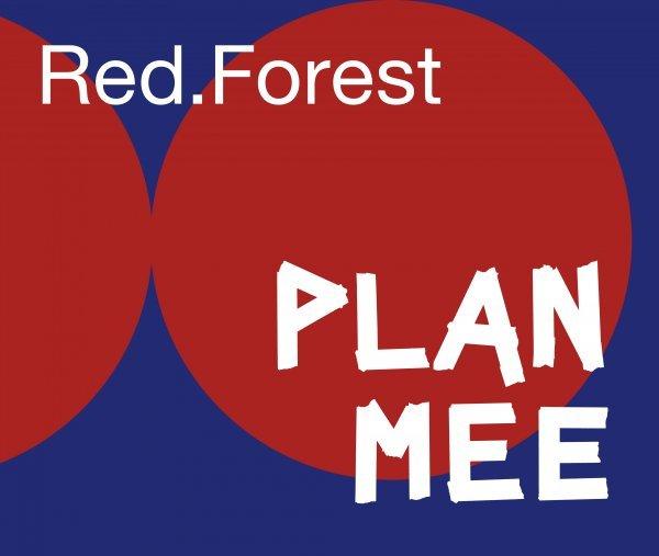 PLAN MEE: Red.Forest - © Veranstalter