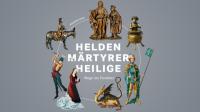 """Sonderausstellung """"Helden, Märtyrer, Heilige. Wege ins Paradies"""""""